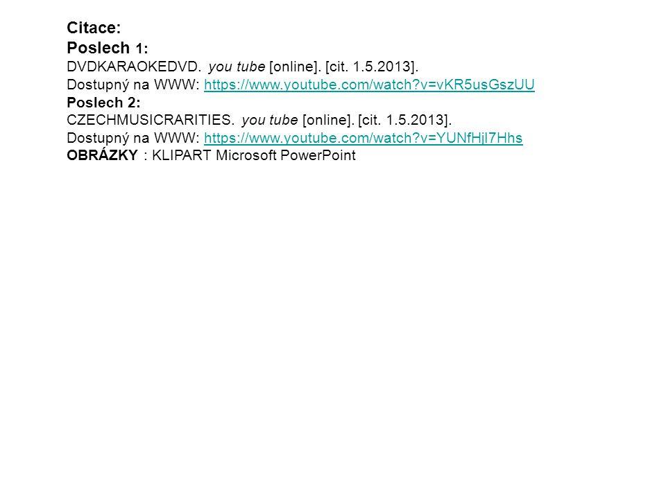 Citace: Poslech 1: DVDKARAOKEDVD. you tube [online]. [cit. 1.5.2013].